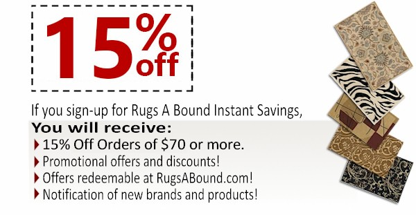 Sign-up for Rugs A Bound Instant Savings and receive a 20% Off Coupon Instantly, Promotional offers and discounts, and notifications of new brands and products.